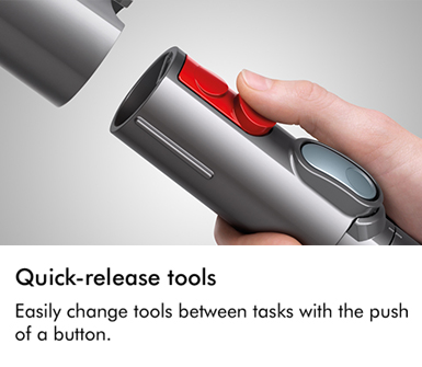Dyson Quick release tools easily change tools between tasks with the push of a button